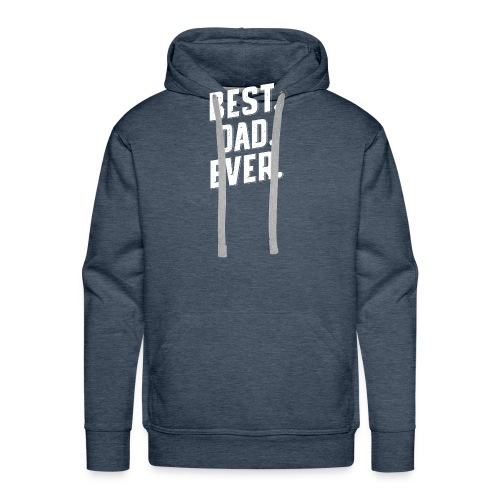 BEST DAD EVER BEST GIFT FOR FATHER DAY, BEST PAPA - Men's Premium Hoodie