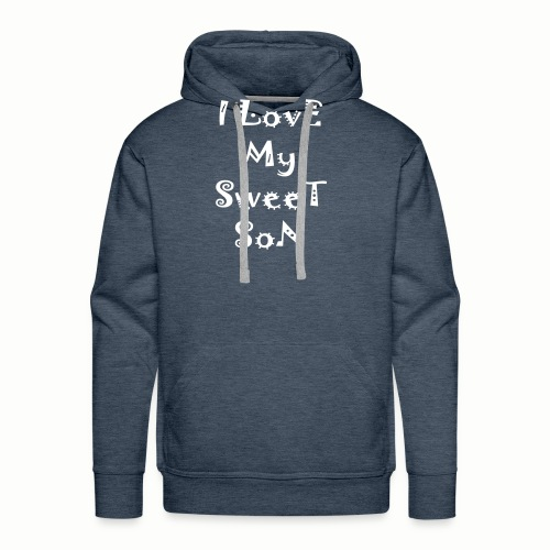 I love my sweet son - Men's Premium Hoodie