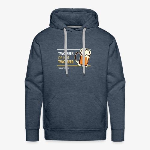 Two beer or not tWo beer - Men's Premium Hoodie