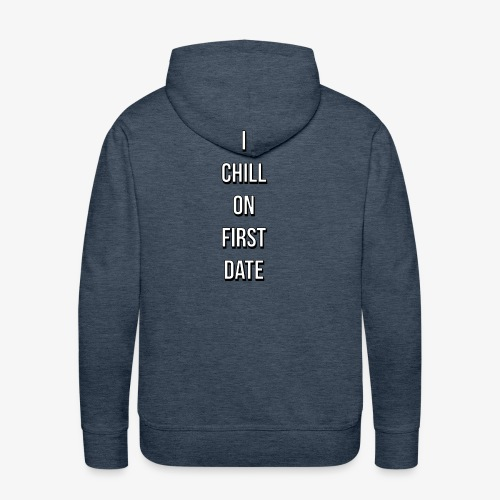 I CHILL ON FIRST DATE - Men's Premium Hoodie