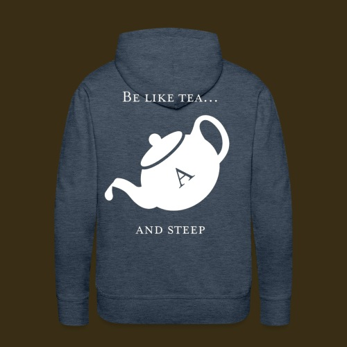 Be like tea... and steep - Men's Premium Hoodie