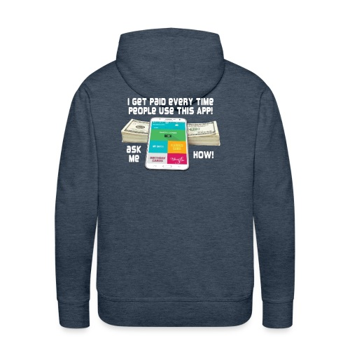 I get paid every time people use this APP - Men's Premium Hoodie