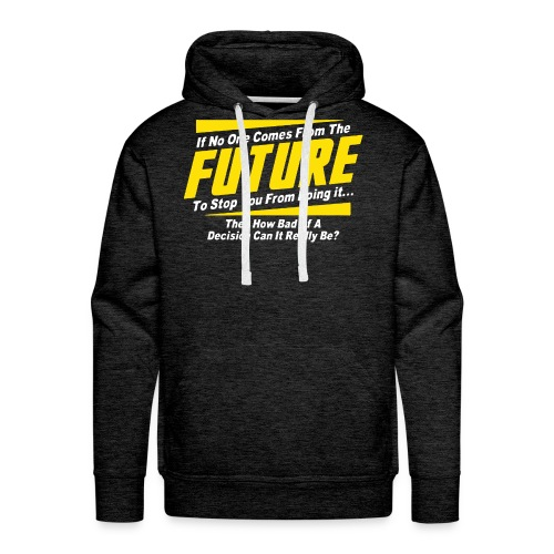 If No One Comes from Future Funny - Men's Premium Hoodie