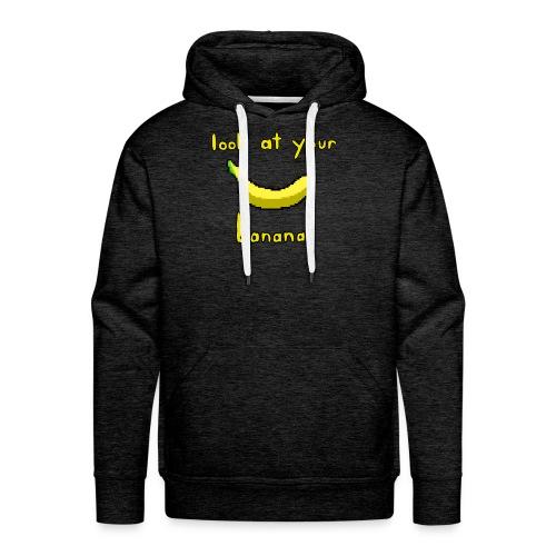 look at your banana - Men's Premium Hoodie