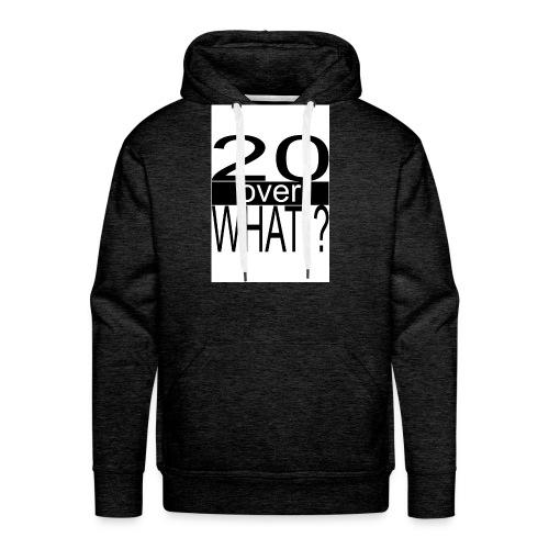 20 over WHAT Poster B W - Men's Premium Hoodie