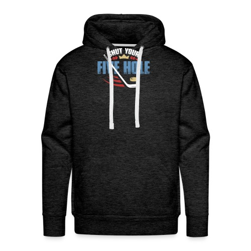 Shut Your Five Hole - Funny Ice Hockey Apparel - Men's Premium Hoodie