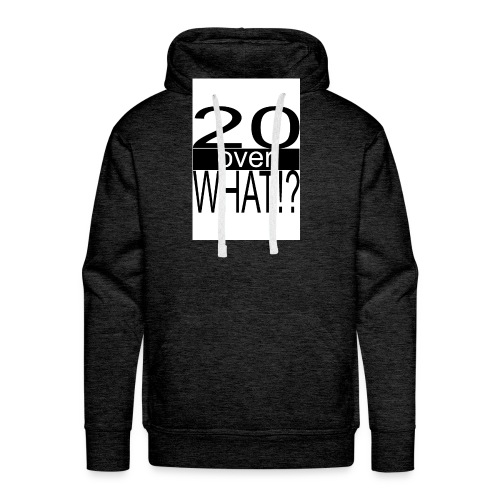 20 over WHAT Poster B W - Men's Premium Hoodie