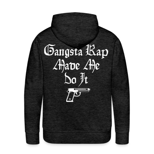 Gangsta Rap Made Me Do It - Men's Premium Hoodie