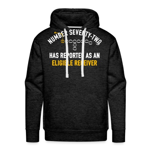 #72 Has Reported as an Eligible Receiver - Men's Premium Hoodie