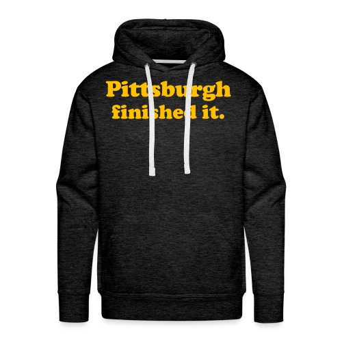 Pittsburgh Finished It - Men's Premium Hoodie