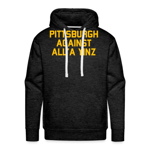 Pittsburgh Against All'a Yinz - Men's Premium Hoodie
