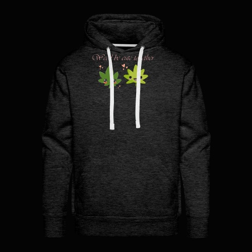 Weed Be Cute Together - Men's Premium Hoodie