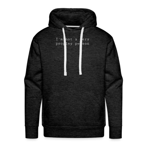 I'm not a very peopley person. - white - Men's Premium Hoodie