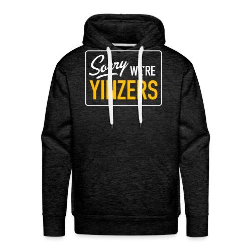 Sorry! We're Yinzers - Men's Premium Hoodie