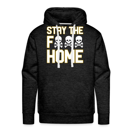 Stay The F*** Home - Men's Premium Hoodie