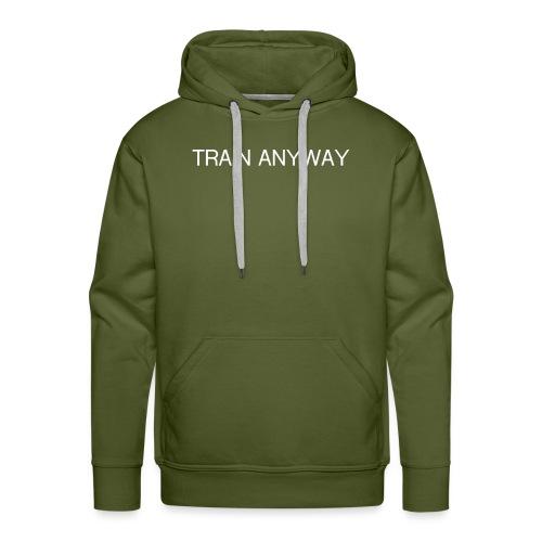 TRAIN ANYWAY - Men's Premium Hoodie