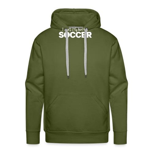 I Can't My Kid Has Soccer logo - Men's Premium Hoodie
