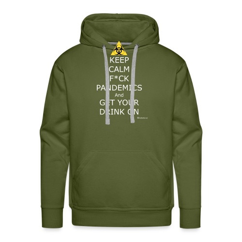 Keep Calm F ck Pandemics And Get Your Drink On - Men's Premium Hoodie