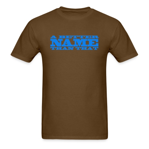 A Better Name Than That - Men's T-Shirt