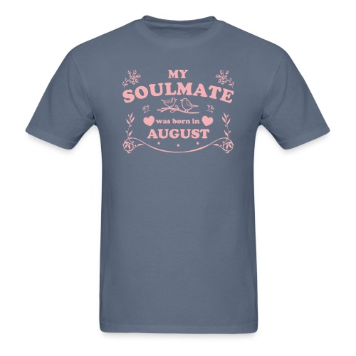 My Soulmate was born in August - Men's T-Shirt