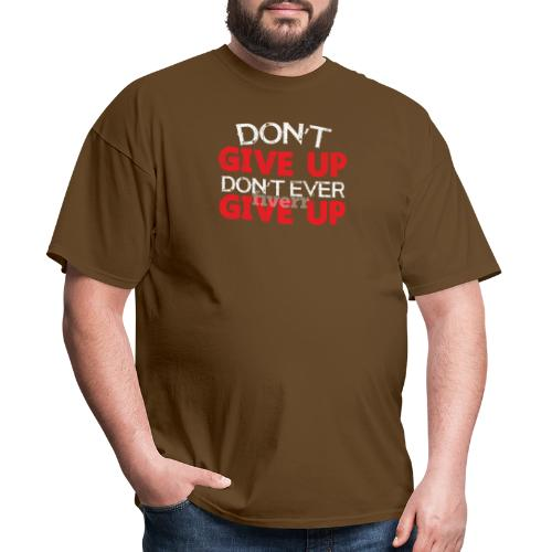 Dont Give Up Dont Ever Give Up - Men's T-Shirt