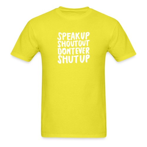 Speak Up Shout Out Dont Ever Shut Up - Men's T-Shirt