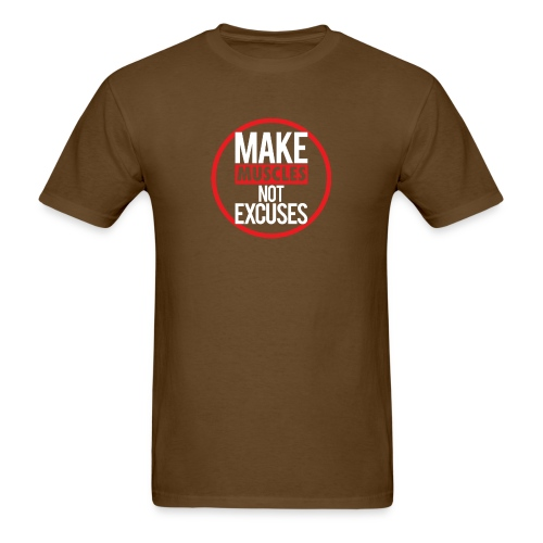 Make Muscles Not Excuses - Men's T-Shirt