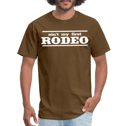 ain't my first rodeo - Men's T-Shirt