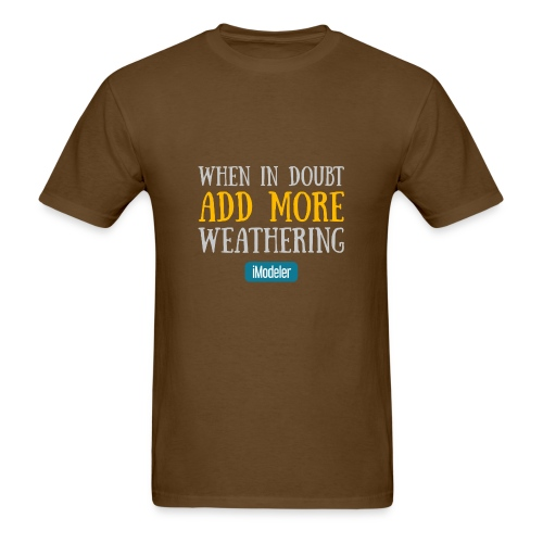 When In Doubt Add More Weathering - Men's T-Shirt