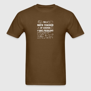 2 I HAVE PROBLEMS T SHIRT - Men's T-Shirt