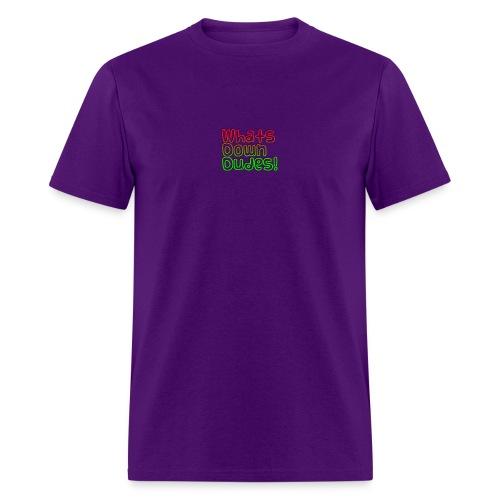 Whats Down DUDES!! - Men's T-Shirt