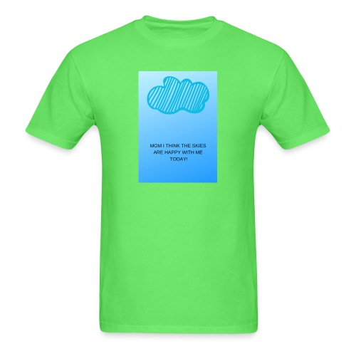 MOM I THINK THE SKIES ARE HAPPY WITH ME TODAY - Men's T-Shirt