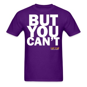 BUT YOU CAN'T - Men's T-Shirt