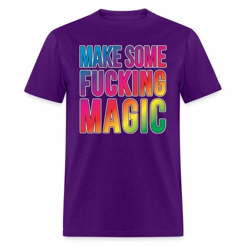 MAKE SOME FUCKING MAGIC - Men's T-Shirt