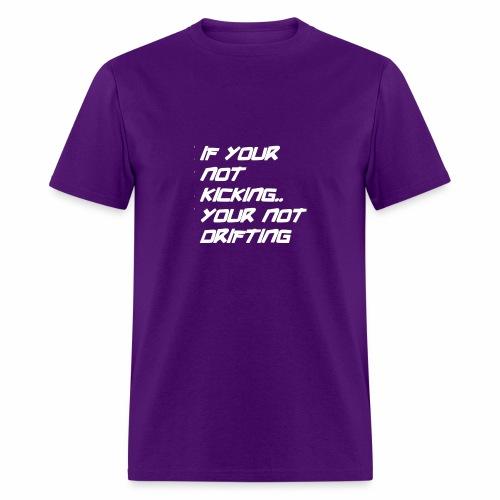 if your not kicking white font - Men's T-Shirt