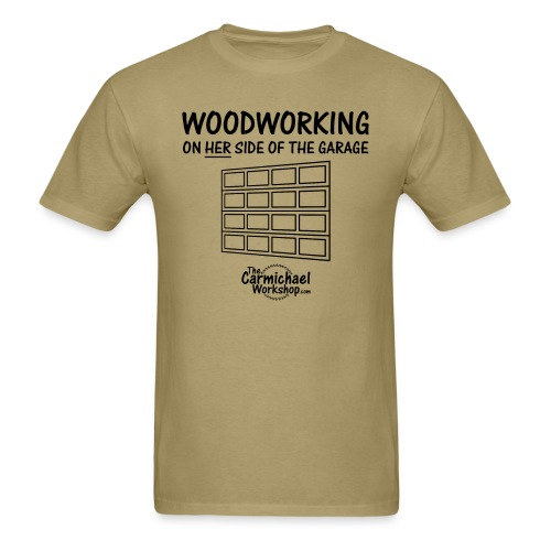 woodworking on Her Side of the Garage - Men's T-Shirt