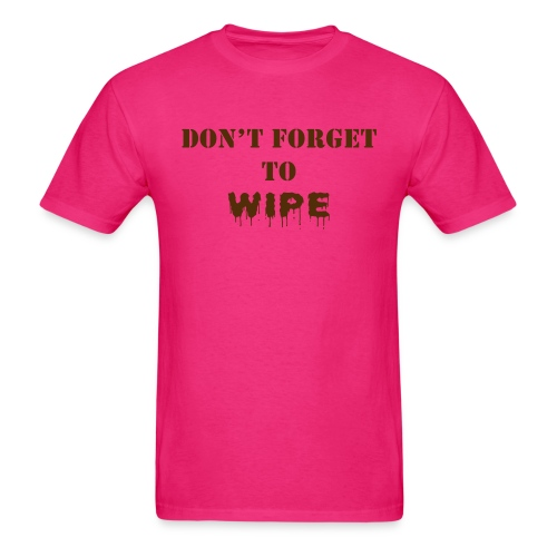 Don t Forget to Wipe - Men's T-Shirt