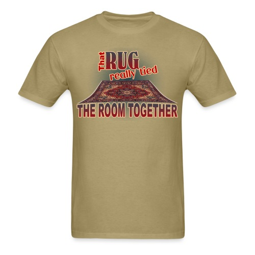 That Rug Really Tied the Room Together - Men's T-Shirt