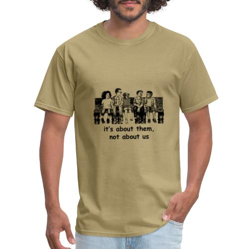 It's About Them, Not About Us - Men's T-Shirt