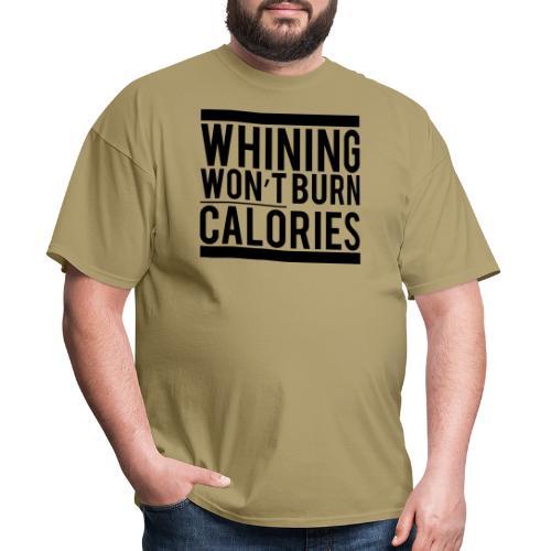 Whining won't burn calories - Men's T-Shirt