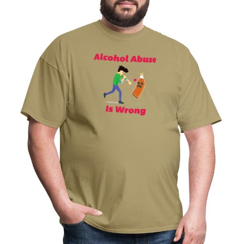 Alcohol Abuse Is Wrong - Men's T-Shirt