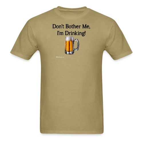 Don't Bother Me I'm Drinking - Men's T-Shirt