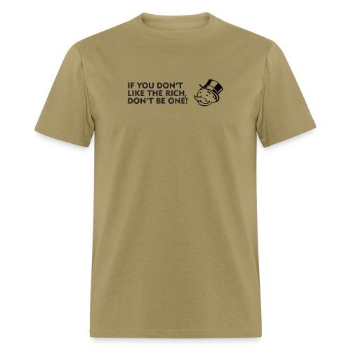 If you don't like the rich, don't be one! - Men's T-Shirt
