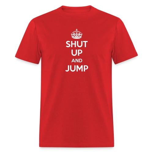 SHUT UP and JUMP - Men's T-Shirt