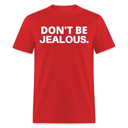 DON'T BE JEALOUS - Men's T-Shirt