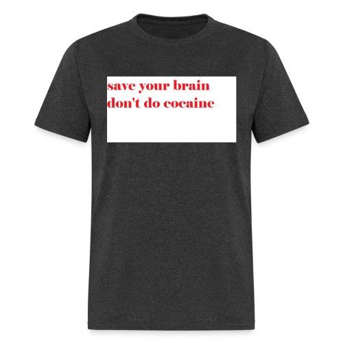save your brain don't do cocaine - Men's T-Shirt