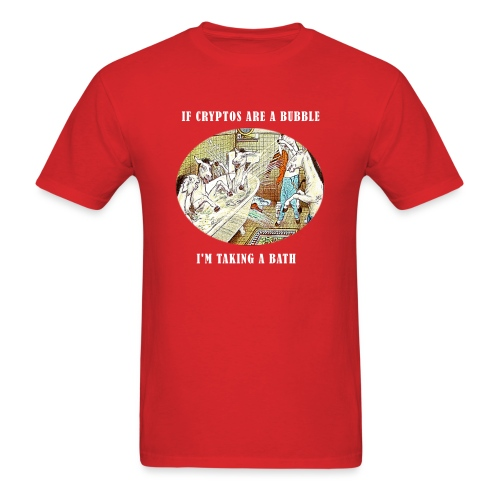 If Cryptos Are a Bubble, I'm Taking a Bath - Men's T-Shirt