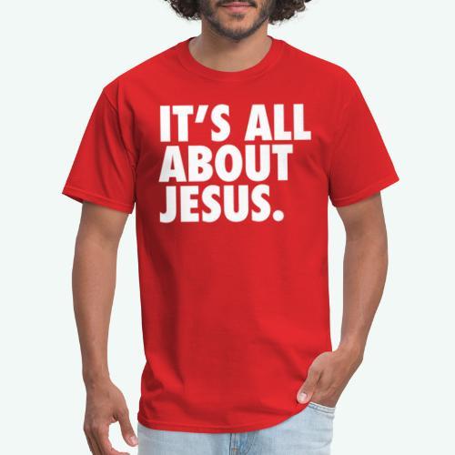 IT S ALL ABOUT JESUS - Men's T-Shirt