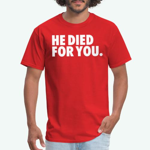 HE DIED FOR YOU - Men's T-Shirt