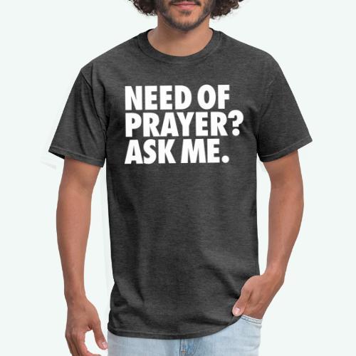 NEED OF PRAYER - Men's T-Shirt